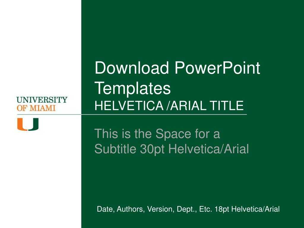 Ppt - Download Powerpoint Templates Helvetica /arial Title in University Of Miami Powerpoint Template