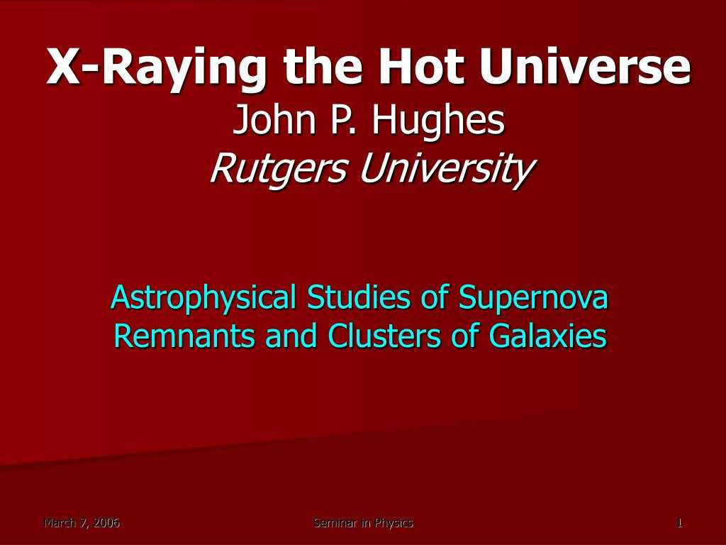 Ppt - X-Raying The Hot Universe John P. Hughes Rutgers for Rutgers Powerpoint Template